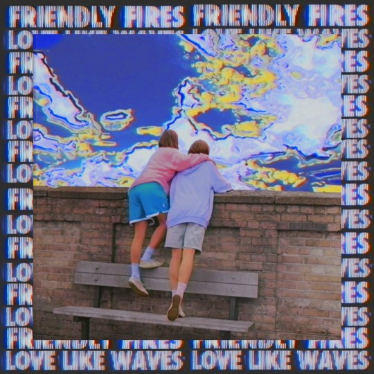 Friendly-Fires-Love-Like-Waves